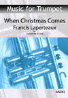 When Christmas comes for trumpet & organ, Francis Laperteaux
